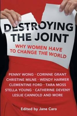 Destroying the Joint : Why Women Have to Change the World - Jane Caro