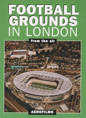 Football Grounds in London from the Air - Aerofilms