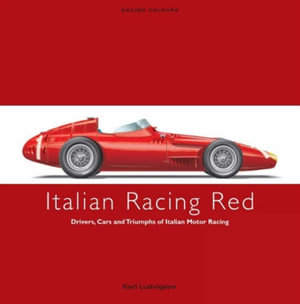 Italian Racing Red : Drivers, Cars and Triumphs of Italian Motor Racing - Karl Ludvigsen