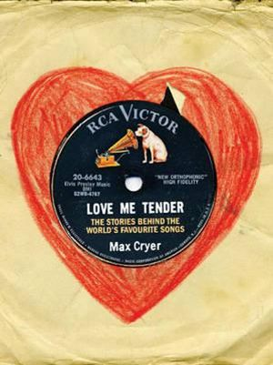 Love Me Tender : The Stories Behind the World's Best-loved Songs - Max Cryer
