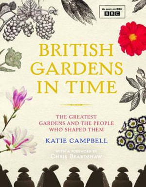 British Gardens in Time : The Greatest Gardens and the People Who Shaped Them - Nathan Harrison