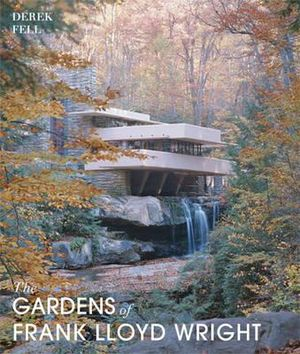 The Gardens of Frank Lloyd Wright - Derek Fell