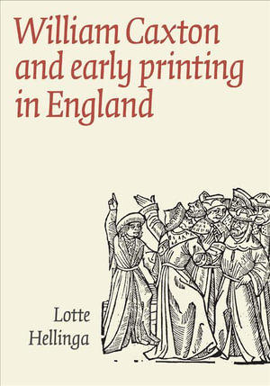 William Caxton and Early Printing in England - Lotte Hellinga