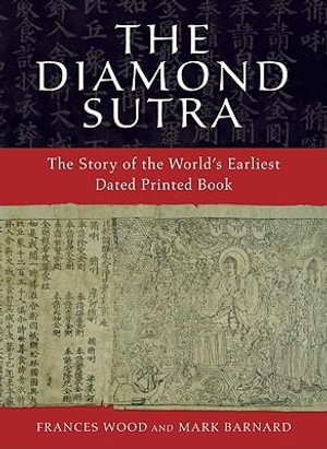 The Diamond Sutra : The Story of the World's Earliest Dated Printed Book - Frances Wood