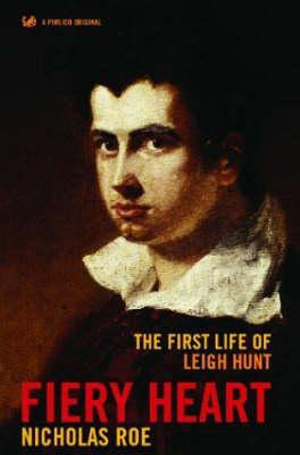 Fiery Heart : The First Life of Leigh Hunt - Nicholas Roe