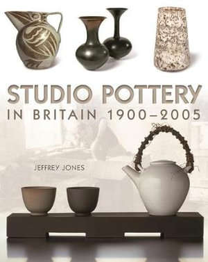 Studio Pottery in Britain 1900-2005 - Jeffrey Jones