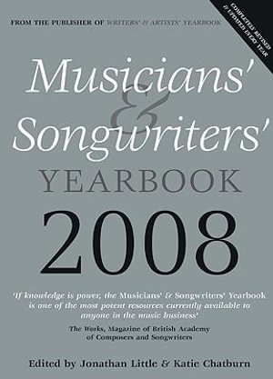Musicians' and Songwriters' Yearbook 2008 : The Essential Resource for Anyone Working in the Music Industry - Jonathan Little