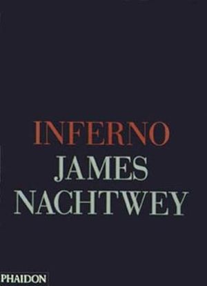 Inferno : Photographs by humanitarian and photojournalist James Nachtwey - James Nachtwey