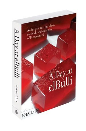 A Day At elBulli : An Insight into the Ideas, Methods and Creativity of Ferran Adria and el Bulli Restaurant - Ferran Adria