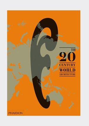 20th-Century World Architecture : The Phaidon Atlas - Phaidon Editors