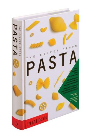 The Silver Spoon Book of Pasta : Cook And Serve Pasta The Italian Way - Phaidon Publishing