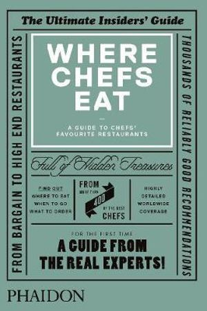 Where Chefs Eat : A Guide to Chefs' Favourite Restaurants - Joe Warwick