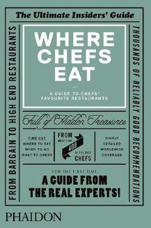 Where Chefs Eat : A Guide to Chefs' Favourite Restaurants - Joe Warwick