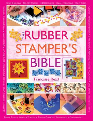 The Rubber Stamper's Bible - Francoise Read