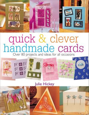 Quick & Clever Handmade Cards - Julie Hickey