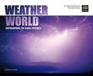 Weather World : Photographing the Global Spectacle - Gordon Higgins