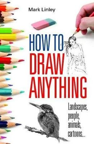 How to Draw Anything - Mark Linley