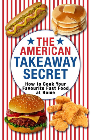 The American Takeaway Secret : How to Cook Your Favourite American Fast Food at Home - Kenny McGovern