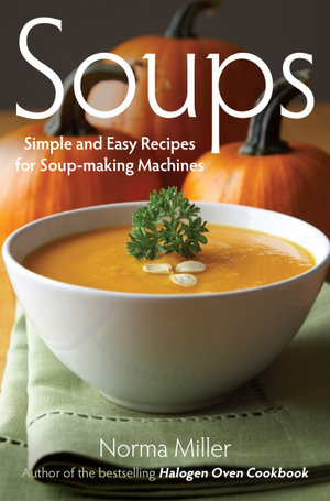 Soups : Simple and Easy Recipes for Soup-making Machines - Norma Miller