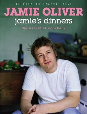 Jamie's Dinners :  The Essential Family Cookbook - Jamie Oliver