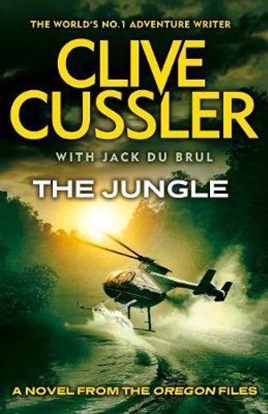 The Jungle : Oregon Files Series : Book 8 - Clive Cussler