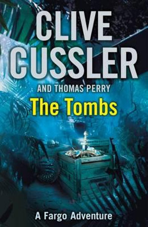 The Tombs : Fargo Adventure Series: Book 4  - Clive Cussler