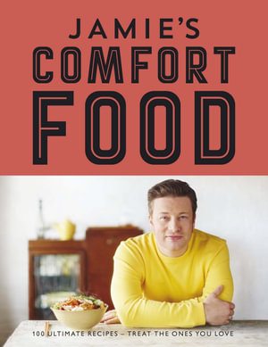 Jamie's Comfort Food : The Ultimate Weekend Cookbook - Jamie Oliver