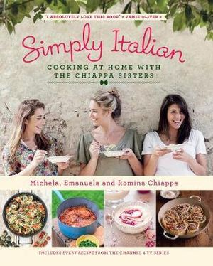 Simply Italian : Cooking at Home with the Chiappa Sisters - Michela Chiappa