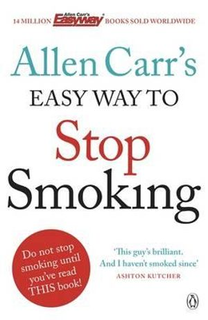 Allen Carr's Easy Way to Stop Smoking : Be a Happy Non-smoker for the Rest of Your Life - Allen Carr