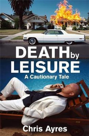Death by Leisure : A Cautionary Tale - Chris Ayres