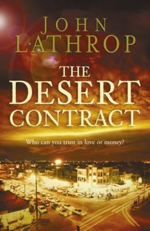 The Desert Contract : Who Can You Trust In Love Or Money? - John Lathrop
