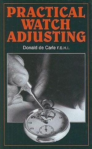 Practical Watch Adjusting - Donald de Carle