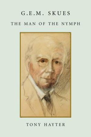 G.E.M. Skues : The Man of the Nymph - Tony Hayter