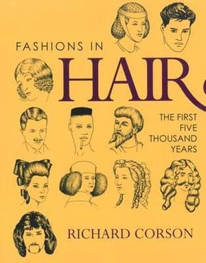 Fashions in Hair : The First Five Thousand Years - Richard Corson