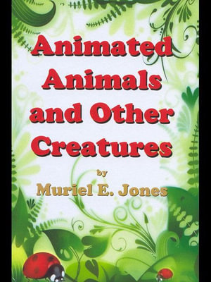 Animated Animals and Other Creatures - Muriel E. Jones
