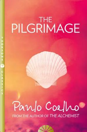 The Pilgrimage : A Contemporary Quest for Ancient Wisdom - Paulo Coelho