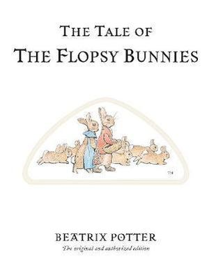 The Tale of Flopsy Bunnies  : World of Peter Rabbit : Book 14 - Beatrix Potter