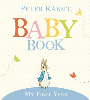 Peter Rabbit Baby Book : My First Year - Beatrix Potter