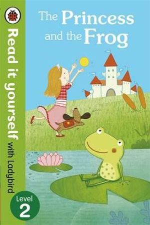 The Princess and the Frog - Read it Yourself with Ladybird : Level 2 - Ladybird