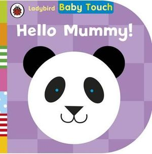 Baby Touch : Hello, Mummy! : Baby Touch Series - Ladybird