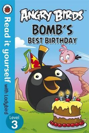 Angry Birds : Bomb's Best Birthday - Read it Yourself with Ladybird - Ladybird