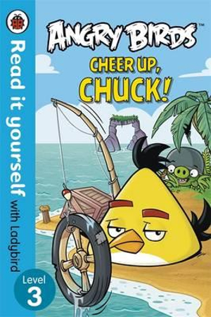 Angry Birds : Cheer Up, Chuck - Read it Yourself with Ladybird : Level 3 - Ladybird