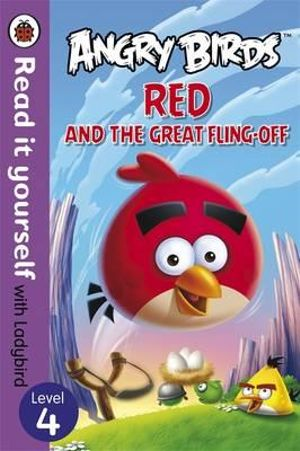Angry Birds : Red and the Great Fling-Off - Read it Yourself with Ladybird : Level 4 - Ladybird