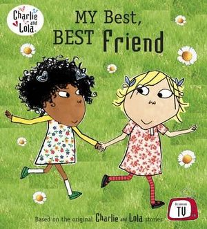 My Best, Best Friend : Charlie and Lola Series - Lauren Child