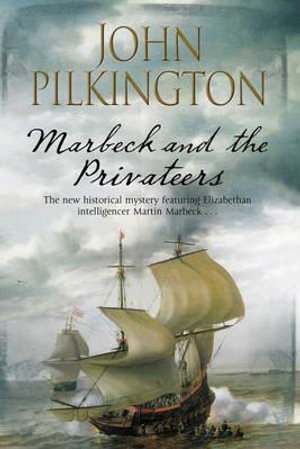 Marbeck and the Privateer : A Martin Marbeck Mystery - John Pilkington