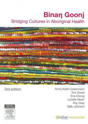 Binan Goonj : Bridging Cultures in Aboriginal Health - Anne-Katrin Eckermann
