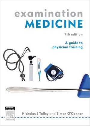 Examination Medicine : A Guide to Physician Training - Nicholas J. Talley