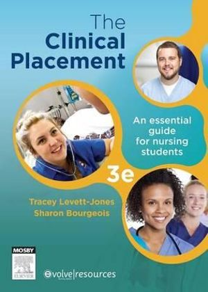 The Clinical Placement : An Essential Guide for Nursing Students : 3rd Edition - Tracy Levett-Jones