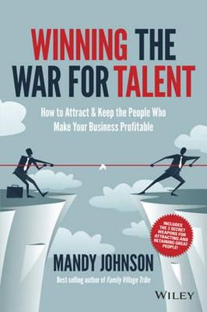 Winning the War for Talent : How to Attract and Keep the People to Make the Biggest Difference to Your Bottom Line - Mandy Johnson