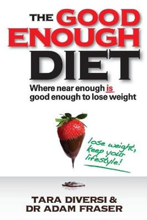 The Good Enough Diet : Where Near Enough Is Good Enough to Lose Weight - Tara Diversi